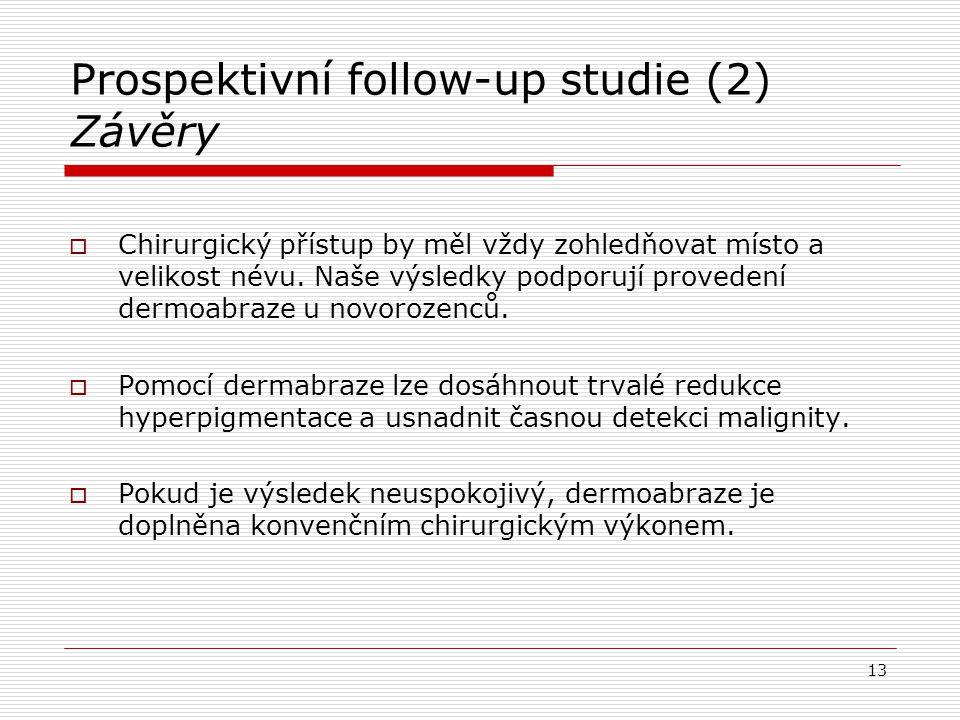 Prospektivní follow-up studie (2) Závěry  Chirurgický přístup by měl vždy zohledňovat místo a velikost névu. Naše výsledky podporují provedení dermoa