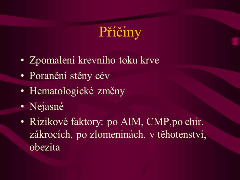 Příčiny Zpomalení krevního toku krve Poranění stěny cév Hematologické změny Nejasné Rizikové faktory: po AIM, CMP,po chir. zákrocích, po zlomeninách,