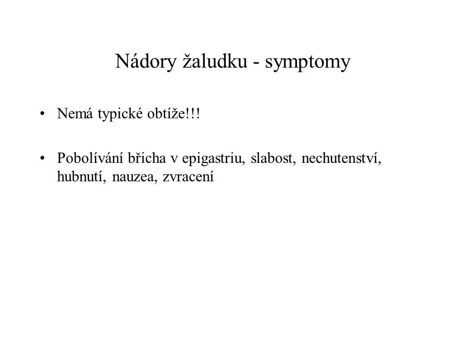Nádory žaludku - symptomy Nemá typické obtíže!!! Pobolívání břicha v epigastriu, slabost, nechutenství, hubnutí, nauzea, zvracení