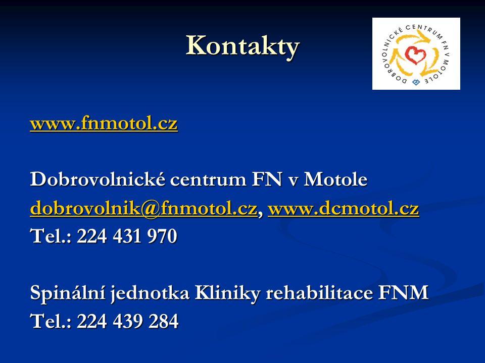 Kontakty www.fnmotol.cz Dobrovolnické centrum FN v Motole dobrovolnik@fnmotol.czdobrovolnik@fnmotol.cz, www.dcmotol.cz www.dcmotol.cz dobrovolnik@fnmotol.czwww.dcmotol.cz Tel.: 224 431 970 Spinální jednotka Kliniky rehabilitace FNM Tel.: 224 439 284