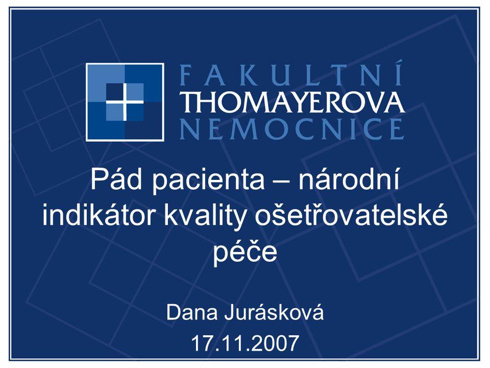 Pád pacienta – národní indikátor kvality ošetřovatelské péče Dana Jurásková 17.11.2007