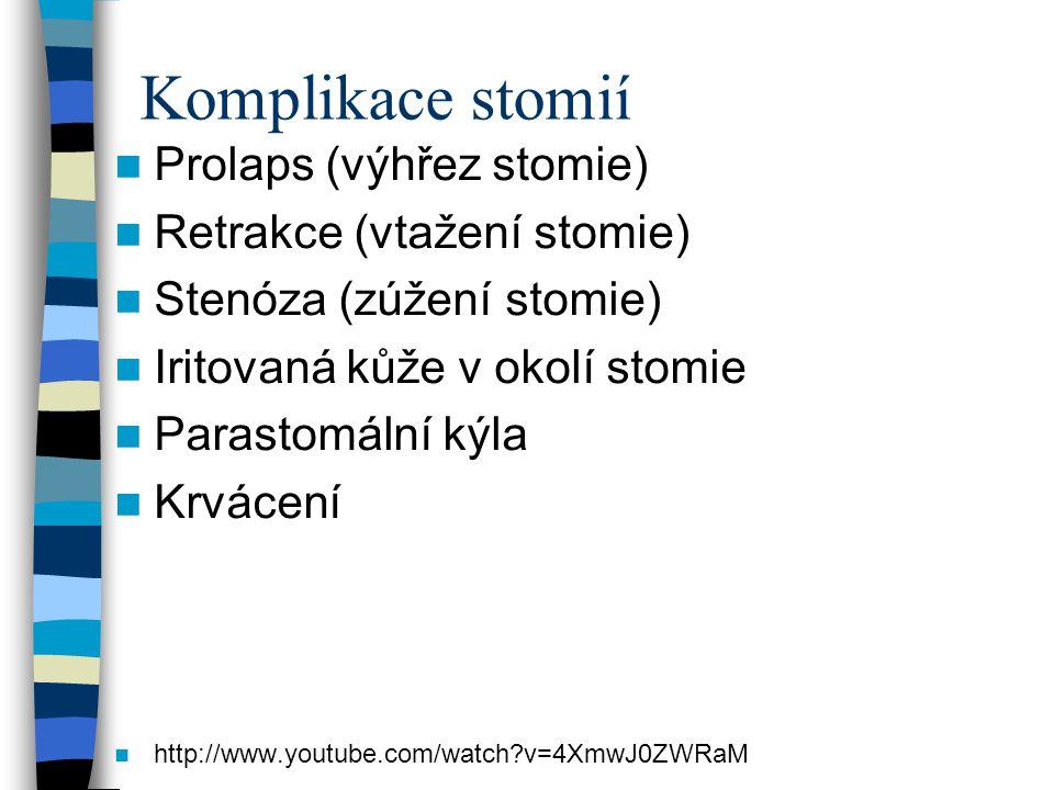 Komplikace stomií Prolaps (výhřez stomie) Retrakce (vtažení stomie) Stenóza (zúžení stomie) Iritovaná kůže v okolí stomie Parastomální kýla Krvácení h