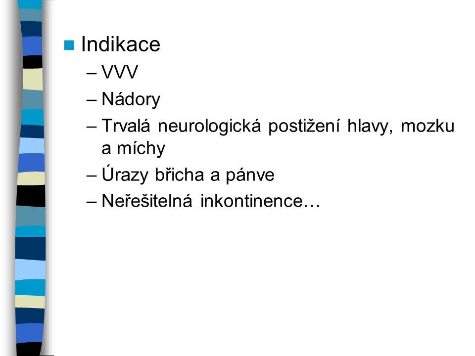 Indikace –VVV –Nádory –Trvalá neurologická postižení hlavy, mozku a míchy –Úrazy břicha a pánve –Neřešitelná inkontinence…