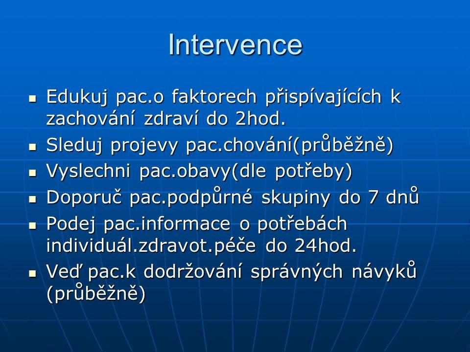 Intervence Edukuj pac.o faktorech přispívajících k zachování zdraví do 2hod. Edukuj pac.o faktorech přispívajících k zachování zdraví do 2hod. Sleduj