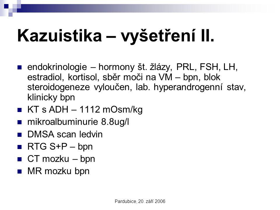 Pardubice, 20. září 2006 Kazuistika – vyšetření II. endokrinologie – hormony št. žlázy, PRL, FSH, LH, estradiol, kortisol, sběr moči na VM – bpn, blok