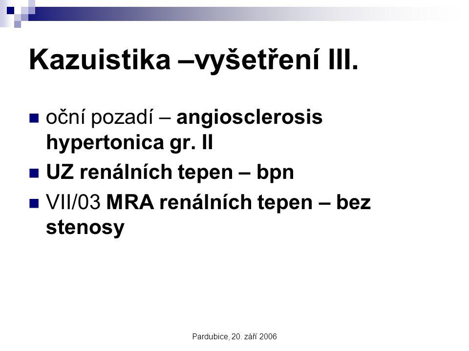 Pardubice, 20. září 2006 Kazuistika –vyšetření III. oční pozadí – angiosclerosis hypertonica gr. II UZ renálních tepen – bpn VII/03 MRA renálních tepe