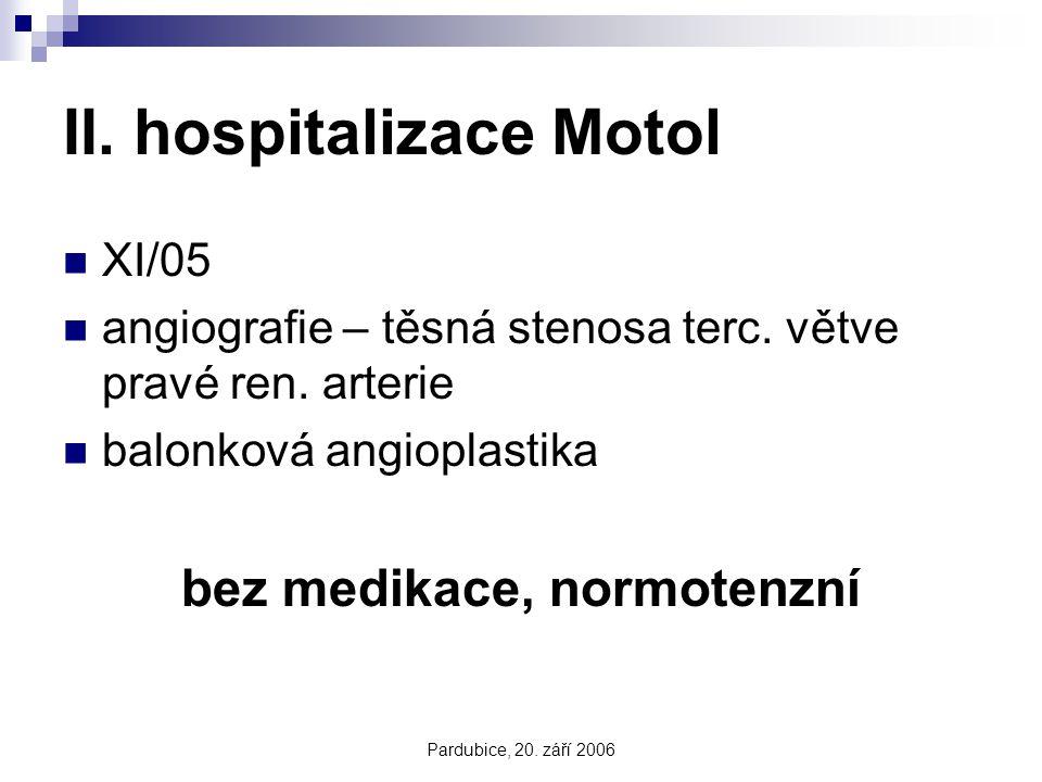 Pardubice, 20. září 2006 II. hospitalizace Motol XI/05 angiografie – těsná stenosa terc. větve pravé ren. arterie balonková angioplastika bez medikace