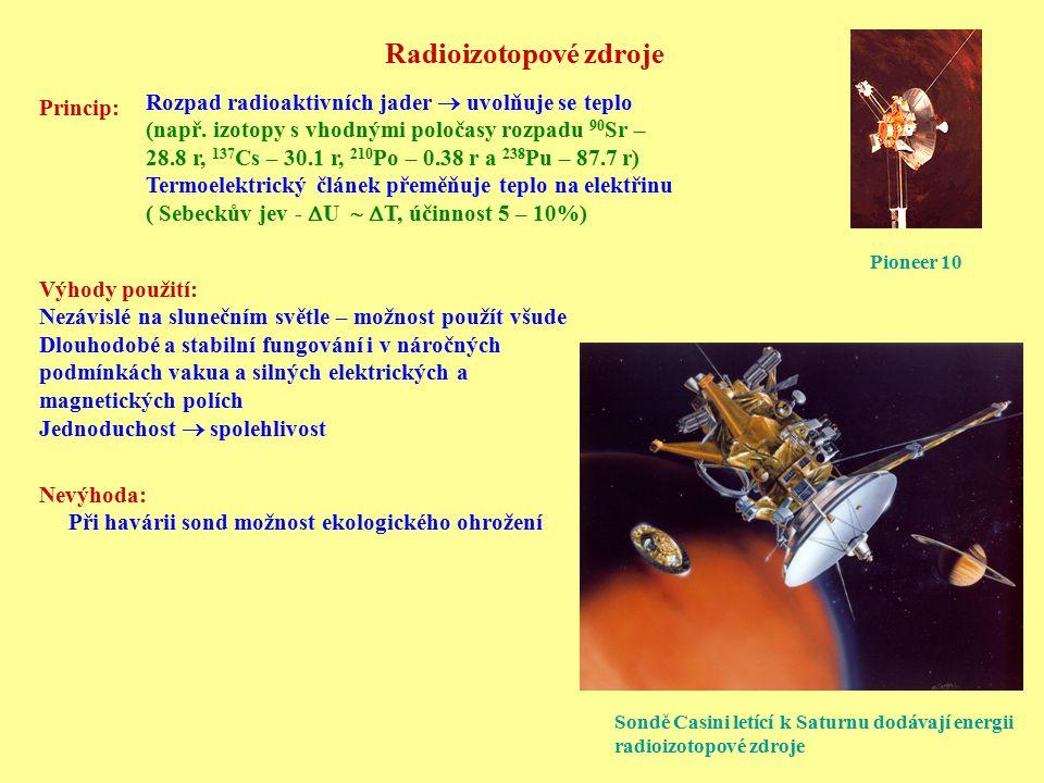 Radioizotopové zdroje Princip: Rozpad radioaktivních jader  uvolňuje se teplo (např. izotopy s vhodnými poločasy rozpadu 90 Sr – 28.8 r, 137 Cs – 30.