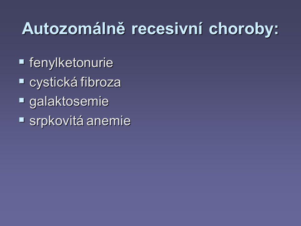 Autozomálně recesivní choroby:  fenylketonurie  cystická fibroza  galaktosemie  srpkovitá anemie
