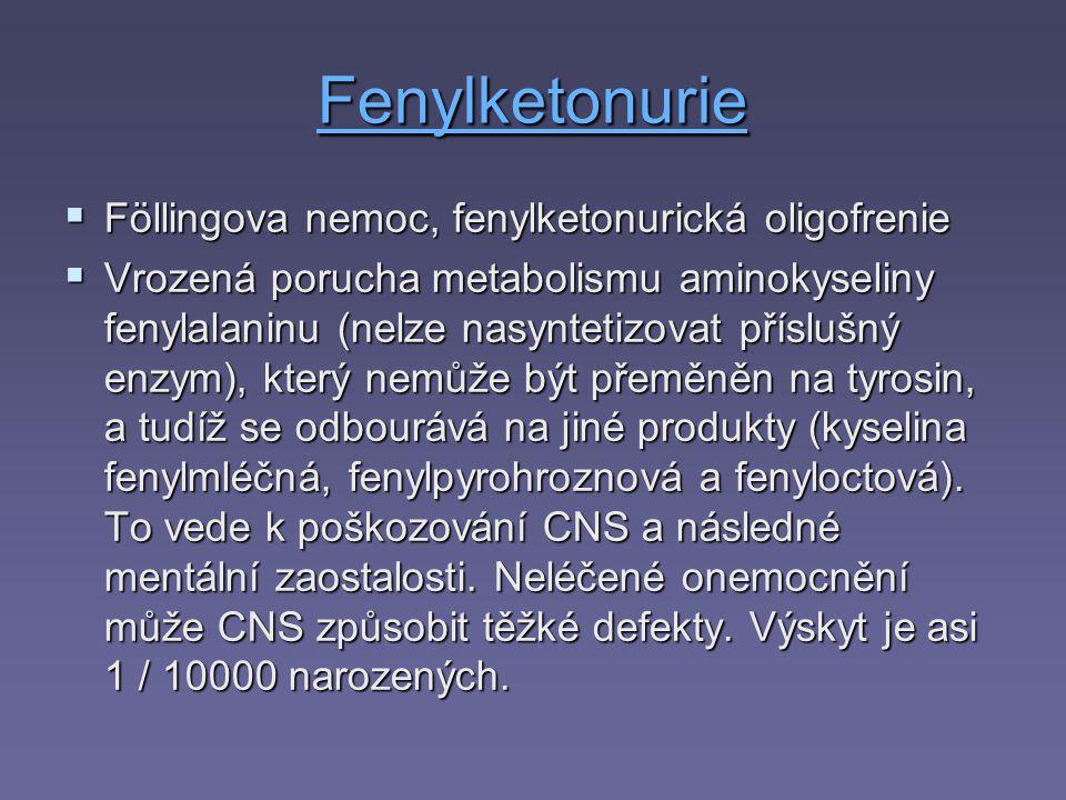 Fenylketonurie  Föllingova nemoc, fenylketonurická oligofrenie  Vrozená porucha metabolismu aminokyseliny fenylalaninu (nelze nasyntetizovat přísluš