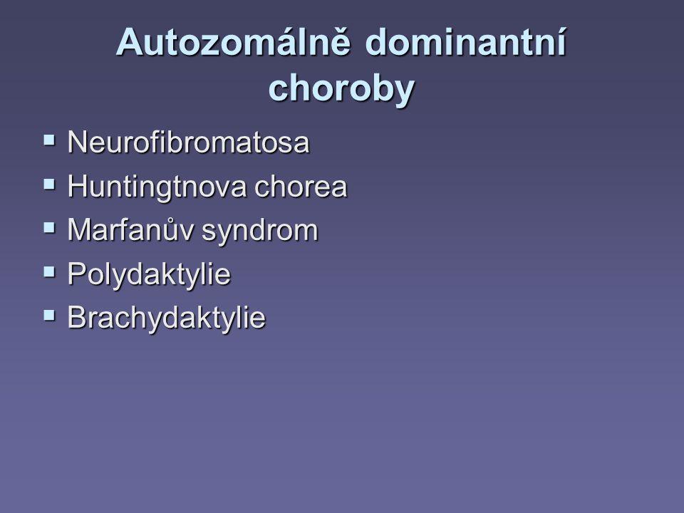 Autozomálně dominantní choroby  Neurofibromatosa  Huntingtnova chorea  Marfanův syndrom  Polydaktylie  Brachydaktylie