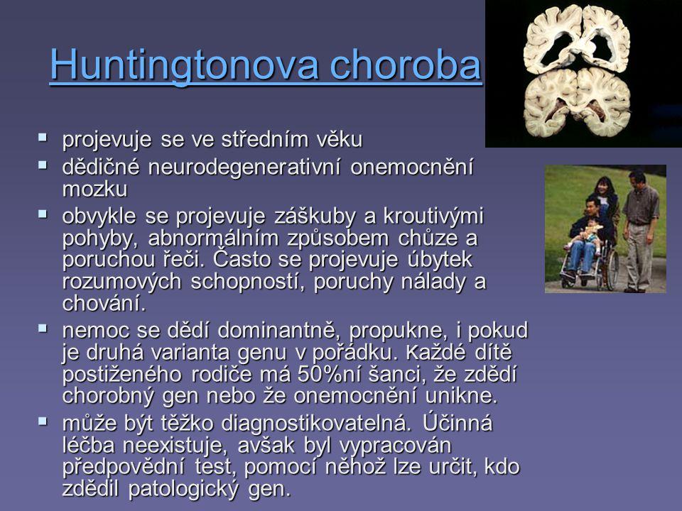 Huntingtonova choroba Huntingtonova choroba  projevuje se ve středním věku  dědičné neurodegenerativní onemocnění mozku  obvykle se projevuje zášku