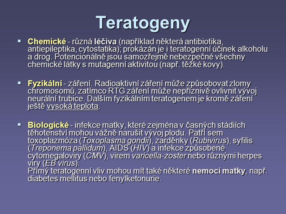 Teratogeny  Chemické - různá léčiva (například některá antibiotika, antiepileptika, cytostatika); prokázán je i teratogenní účinek alkoholu a drog. P