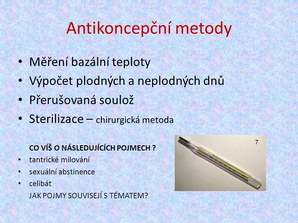 Antikoncepční metody Měření bazální teploty Výpočet plodných a neplodných dnů Přerušovaná soulož Sterilizace – chirurgická metoda CO VÍŠ O NÁSLEDUJÍCÍCH POJMECH .