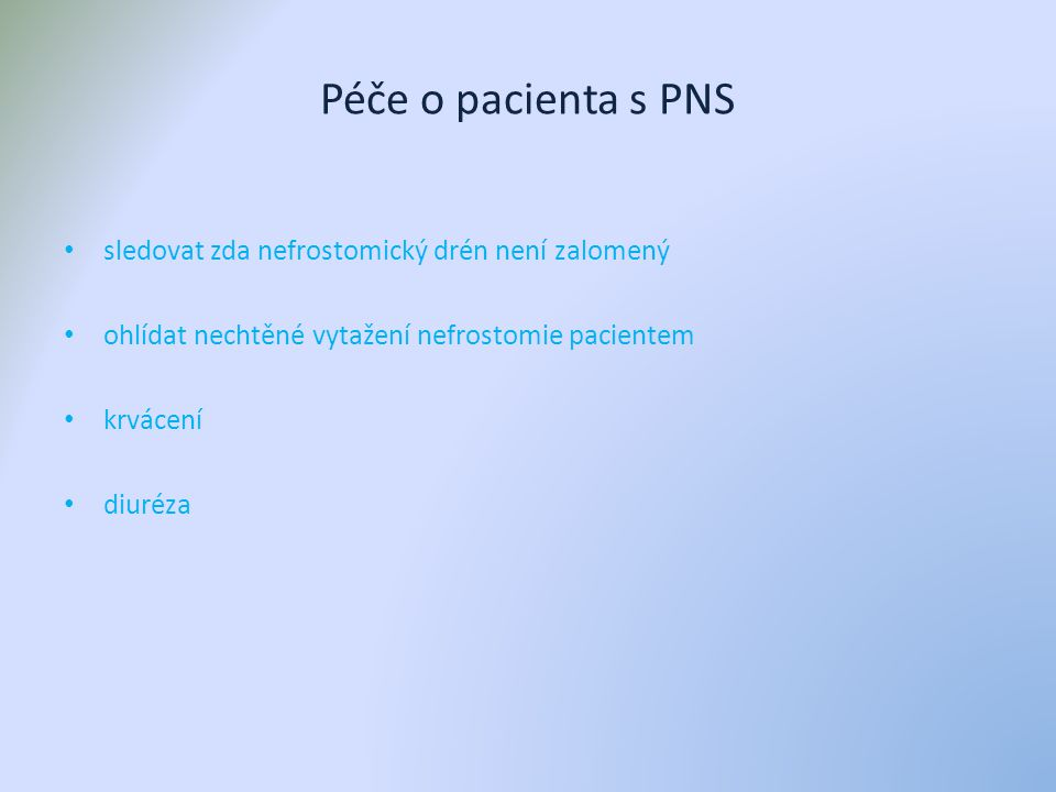 Péče o pacienta s PNS sledovat zda nefrostomický drén není zalomený ohlídat nechtěné vytažení nefrostomie pacientem krvácení diuréza