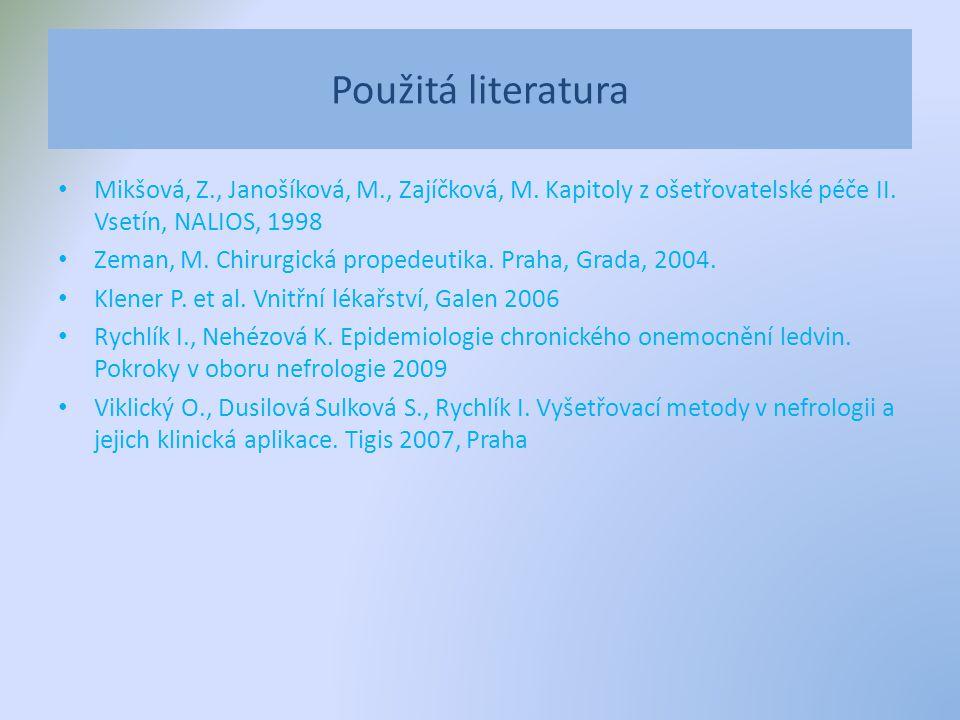 Použitá literatura Mikšová, Z., Janošíková, M., Zajíčková, M. Kapitoly z ošetřovatelské péče II. Vsetín, NALIOS, 1998 Zeman, M. Chirurgická propedeuti