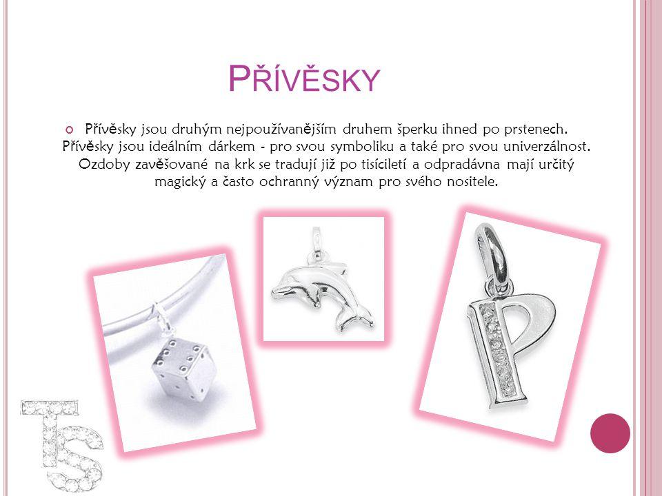 P ŘÍVĚSKY P ř ív ě sky jsou druhým nejpoužívan ě jším druhem šperku ihned po prstenech. P ř ív ě sky jsou ideálním dárkem - pro svou symboliku a také