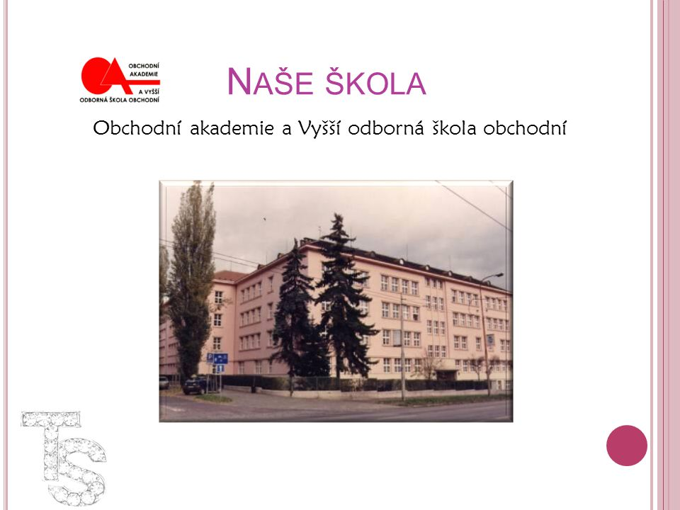 N AŠE ŠKOLA Obchodní akademie a Vyšší odborná škola obchodní