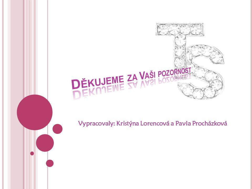 Vypracovaly: Kristýna Lorencová a Pavla Procházková