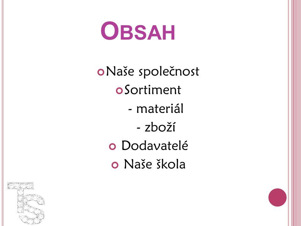 O BSAH Naše společnost Sortiment - materiál - zboží Dodavatelé Naše škola