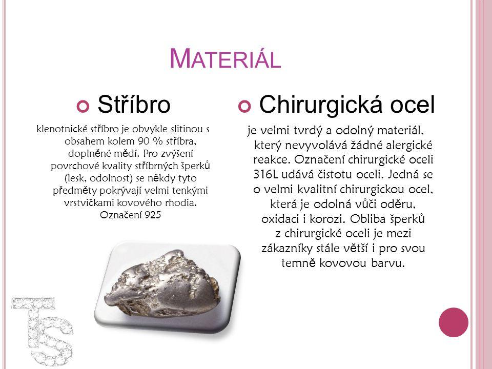 M ATERIÁL Stříbro klenotnické st ř íbro je obvykle slitinou s obsahem kolem 90 % st ř íbra, dopln ě né m ě dí. Pro zvýšení povrchové kvality st ř íbrn