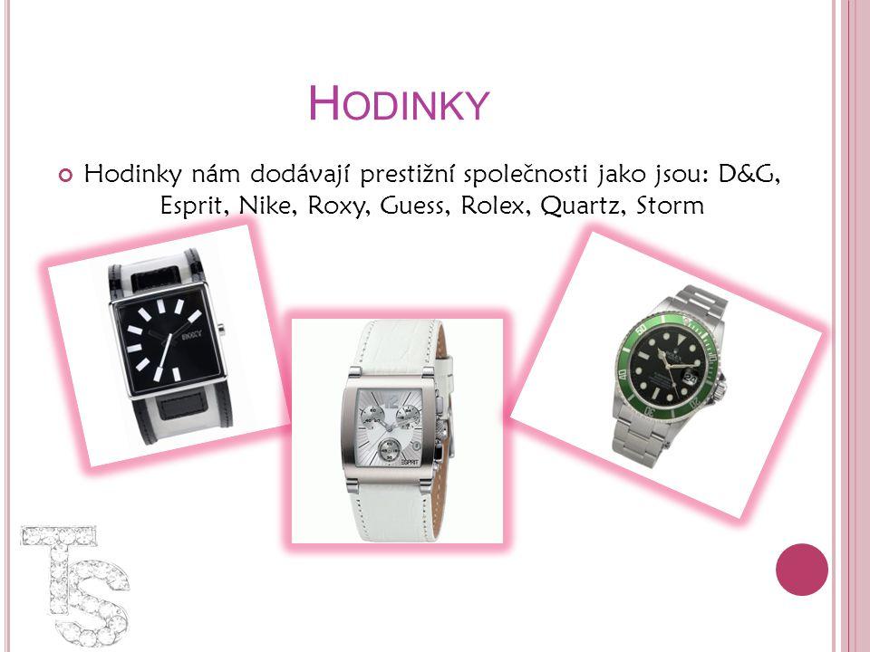 H ODINKY Hodinky nám dodávají prestižní společnosti jako jsou: D&G, Esprit, Nike, Roxy, Guess, Rolex, Quartz, Storm