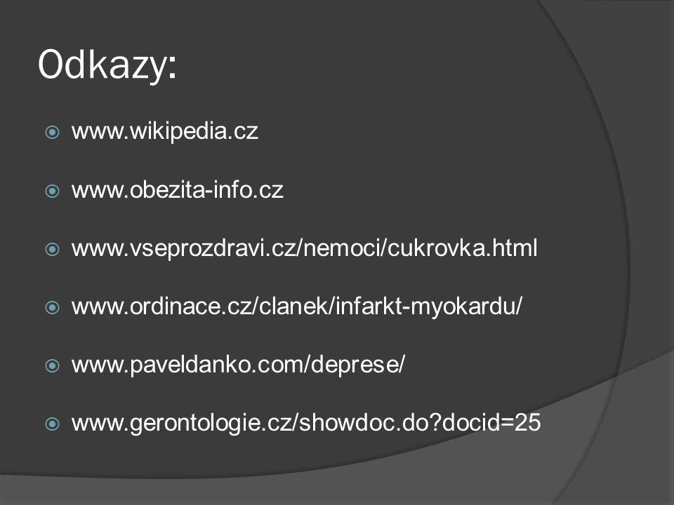 Odkazy:  www.wikipedia.cz  www.obezita-info.cz  www.vseprozdravi.cz/nemoci/cukrovka.html  www.ordinace.cz/clanek/infarkt-myokardu/  www.paveldanko.com/deprese/  www.gerontologie.cz/showdoc.do?docid=25