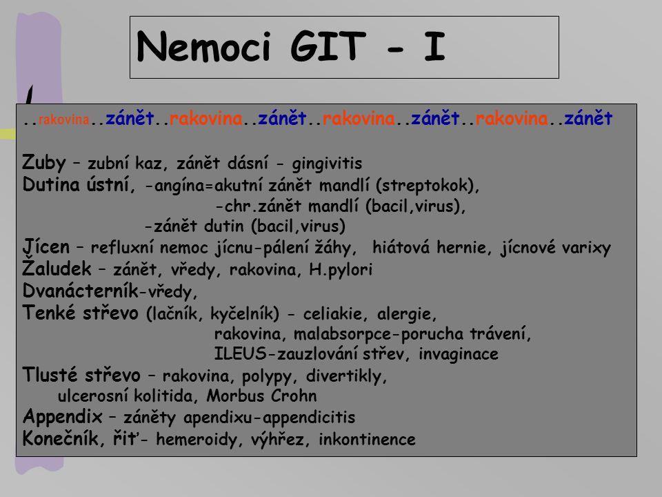 Nemoci GIT - I.. rakovina..zánět..rakovina..zánět..rakovina..zánět..rakovina..zánět Zuby – zubní kaz, zánět dásní - gingivitis Dutina ústní, -angína=a