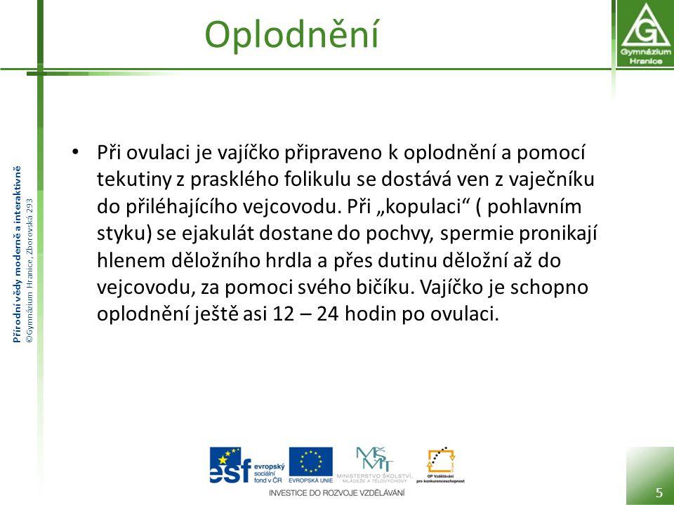 Přírodní vědy moderně a interaktivně ©Gymnázium Hranice, Zborovská 293 Oplodnění 6 A - lidské vajíčko; B - oplodnění : 1.