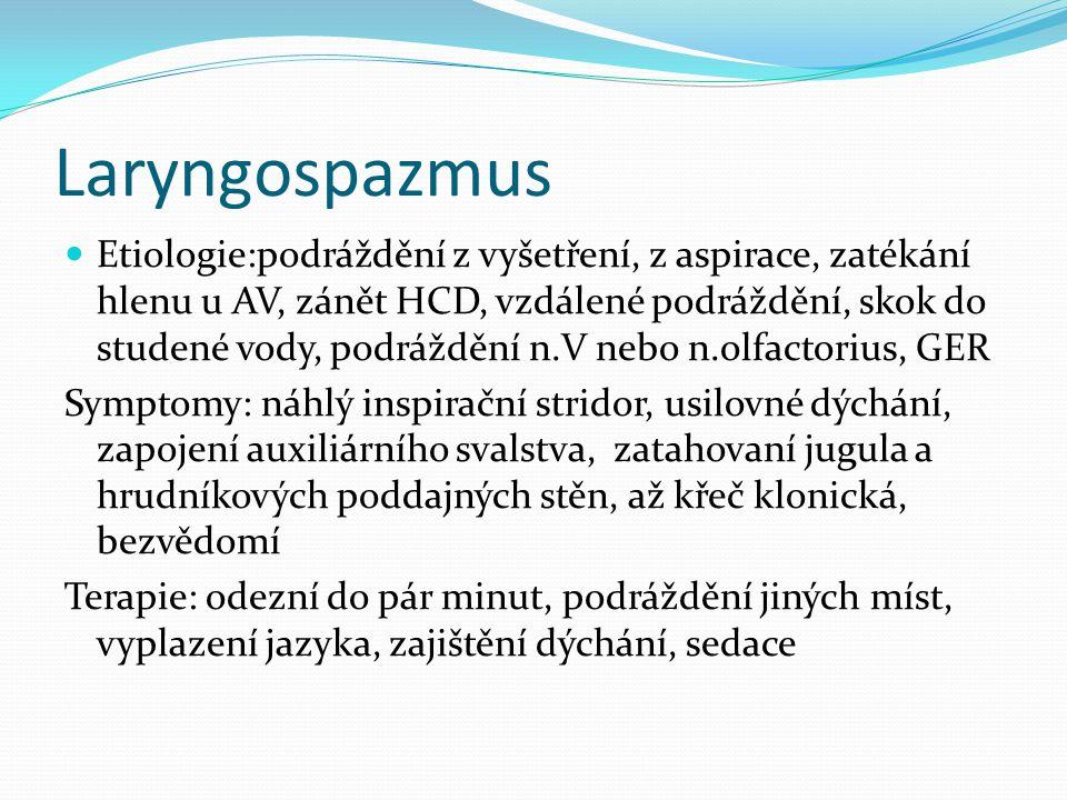 Laryngospazmus Etiologie:podráždění z vyšetření, z aspirace, zatékání hlenu u AV, zánět HCD, vzdálené podráždění, skok do studené vody, podráždění n.V