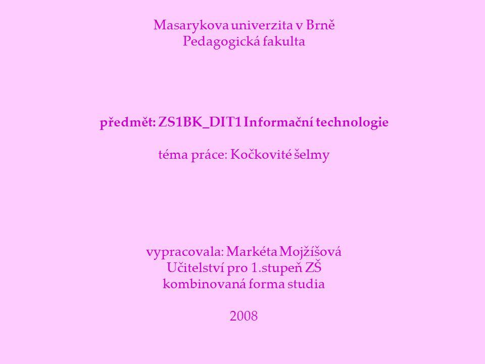 Masarykova univerzita v Brně Pedagogická fakulta předmět: ZS1BK_DIT1 Informační technologie téma práce: Kočkovité šelmy vypracovala: Markéta Mojžíšová