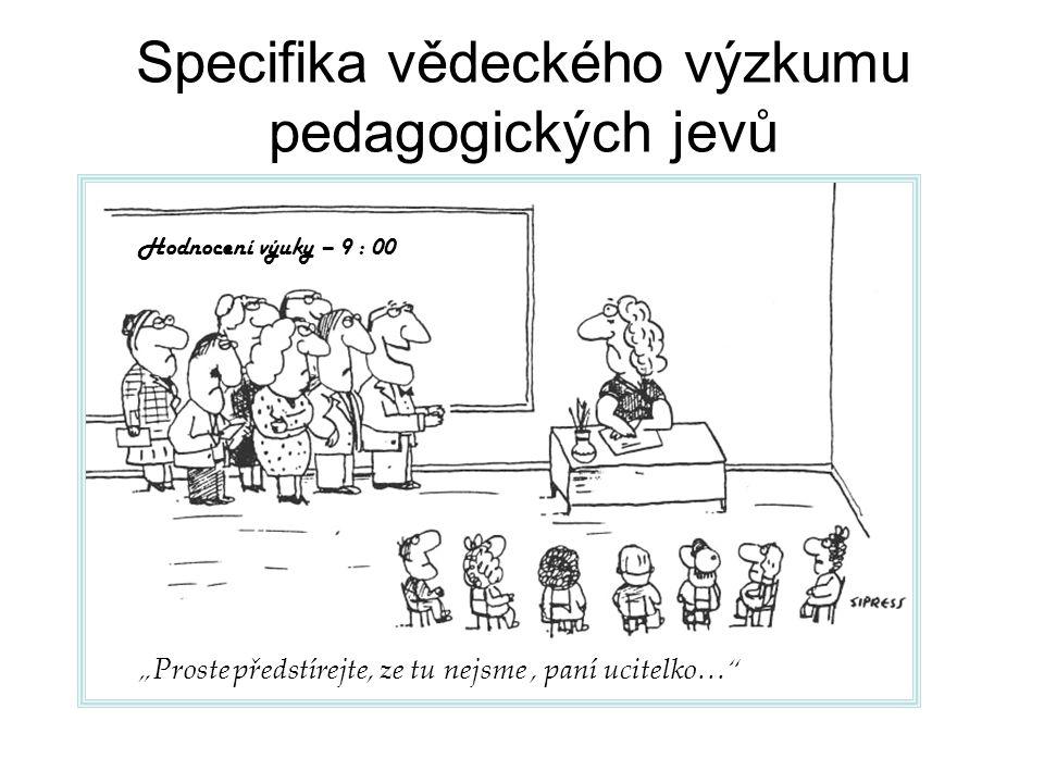 """Specifika vědeckého výzkumu pedagogických jevů Hodnocení výuky – 9 : 00 """"Proste předstírejte, ze tu nejsme, paní ucitelko…"""""""