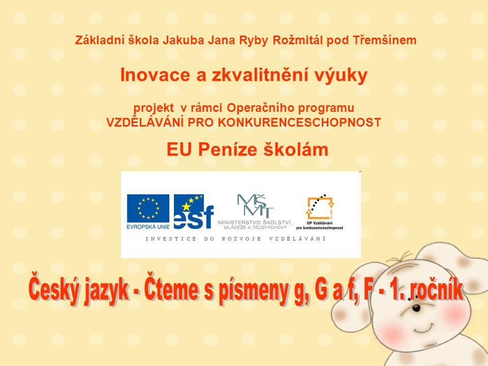 Téma: Český jazyk - Čteme s písmeny g, G a f, F – 1.ročník Použitý software: držitel licence - ZŠ J.