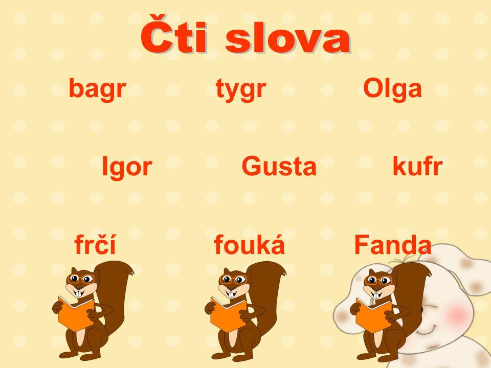 bagrtygrOlga Igor Gustakufr frčí foukáFanda