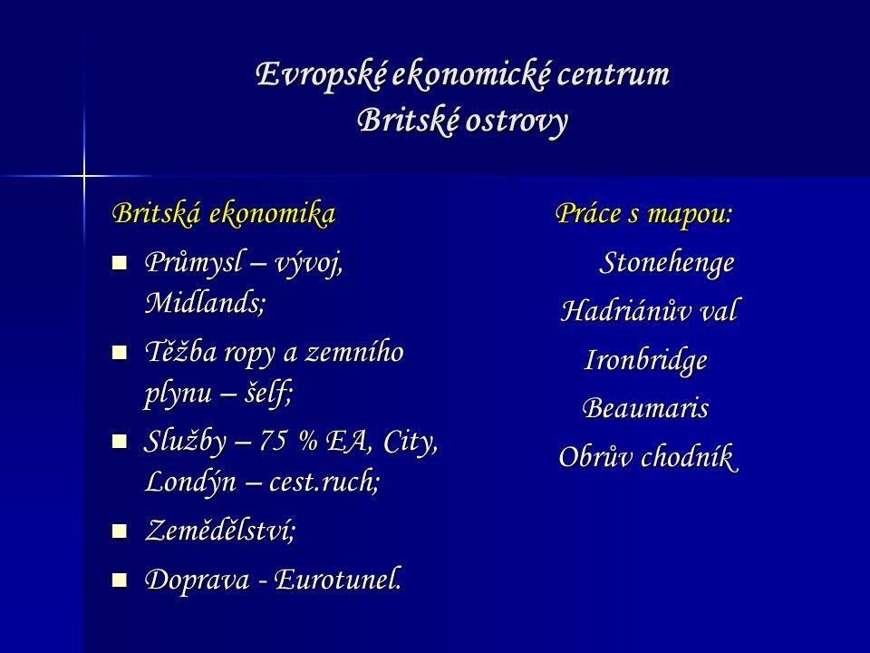 Evropské ekonomické centrum Britské ostrovy Britská ekonomika Průmysl – vývoj, Midlands; Průmysl – vývoj, Midlands; Těžba ropy a zemního plynu – šelf;