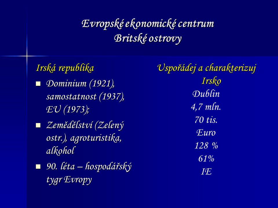 Evropské ekonomické centrum Britské ostrovy Irská republika Dominium (1921), samostatnost (1937), EU (1973); Dominium (1921), samostatnost (1937), EU (1973); Zemědělství (Zelený ostr.), agroturistika, alkohol Zemědělství (Zelený ostr.), agroturistika, alkohol 90.
