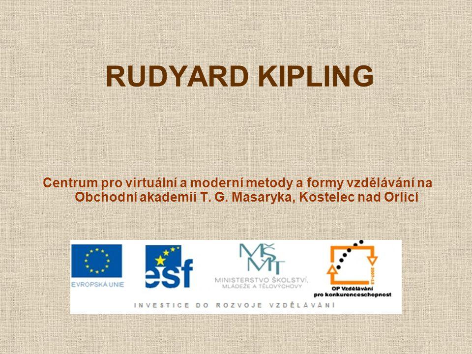 RUDYARD KIPLING Centrum pro virtuální a moderní metody a formy vzdělávání na Obchodní akademii T.