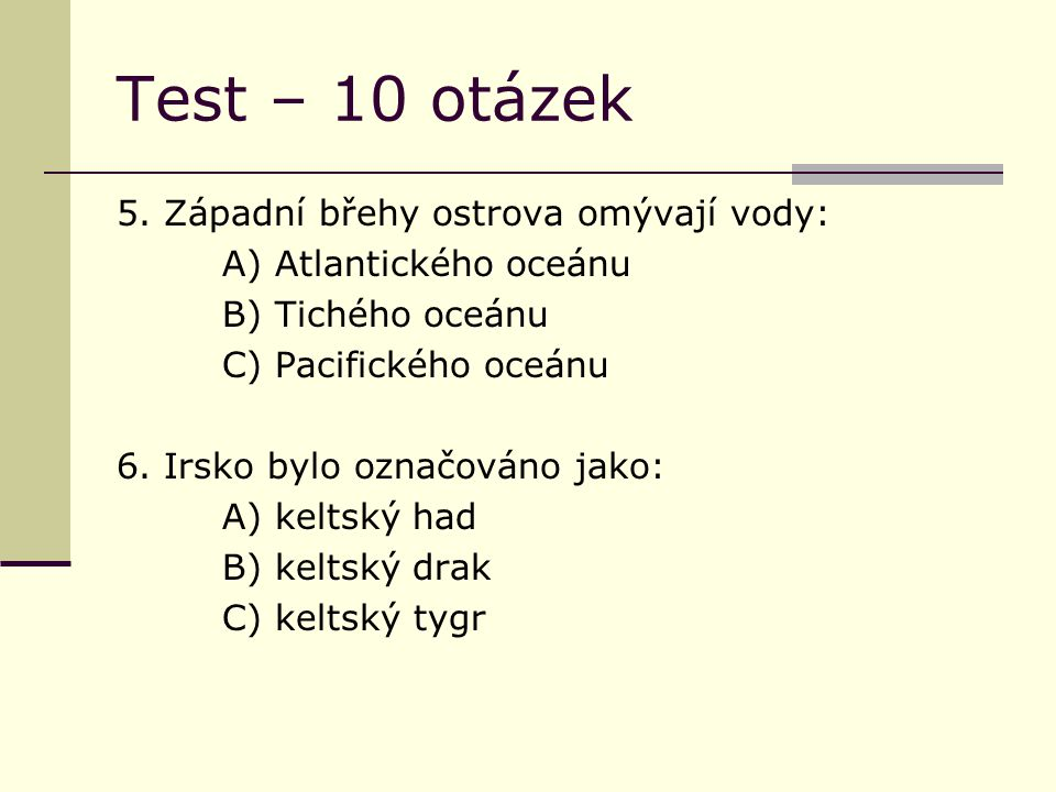 Test – 10 otázek 7.Hlavním městem Irska je: A) Belfast B) Dublin C) Wickov 8.