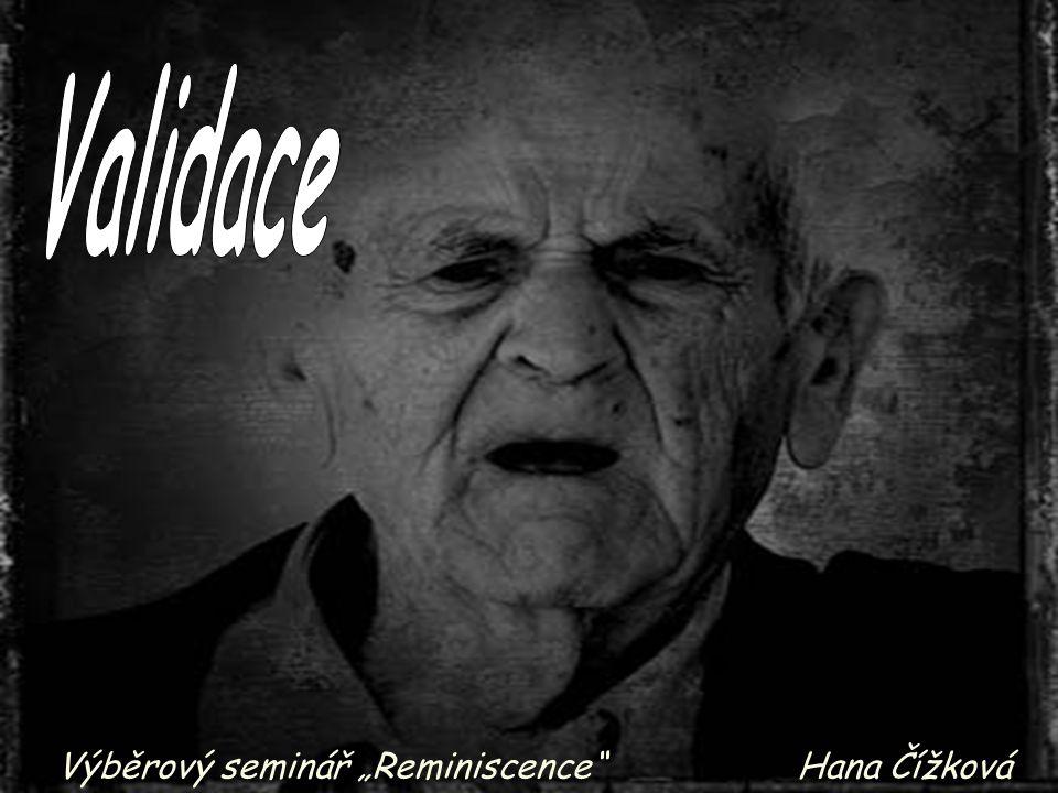 VALIDACE Cílová skupina: velmi staří lidé s demencí (Alzheimerova typu) (old old seniors with dementia) Vznik validační teorie: 1963 - 1980: NAOMI FEIL