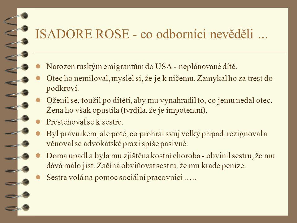 ISADORE ROSE - co odborníci nevěděli... l Narozen ruským emigrantům do USA - neplánované dítě. l Otec ho nemiloval, myslel si, že je k ničemu. Zamykal