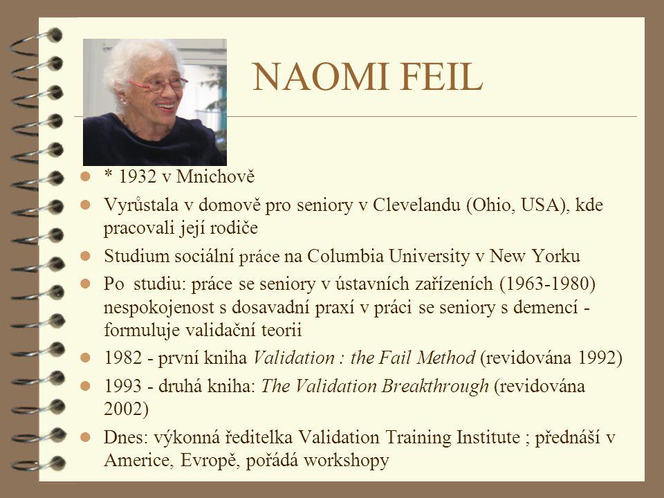 NAOMI FEIL l * 1932 v Mnichově l Vyrůstala v domově pro seniory v Clevelandu (Ohio, USA), kde pracovali její rodiče l Studium sociální práce na Columb