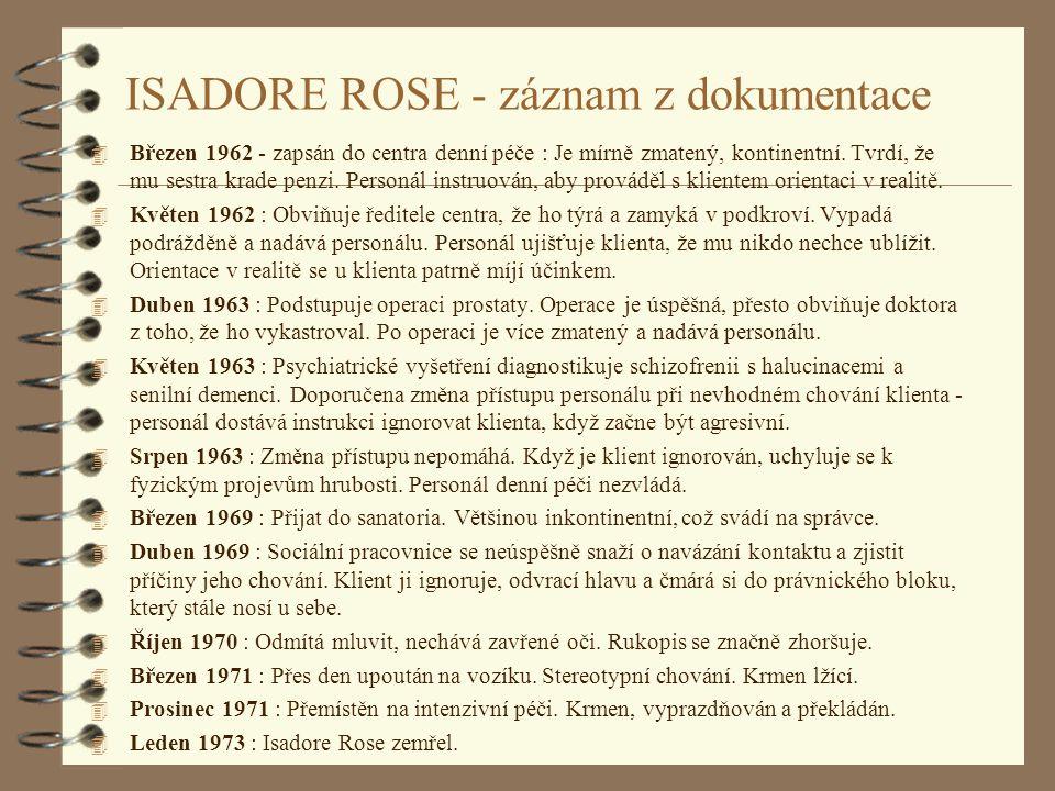 ISADORE ROSE - záznam z dokumentace 4 Březen 1962 - zapsán do centra denní péče : Je mírně zmatený, kontinentní. Tvrdí, že mu sestra krade penzi. Pers