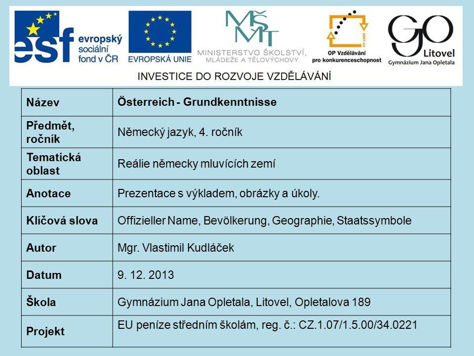 Název Österreich - Grundkenntnisse Předmět, ročník Německý jazyk, 4. ročník Tematická oblast Reálie německy mluvících zemí AnotacePrezentace s výklade