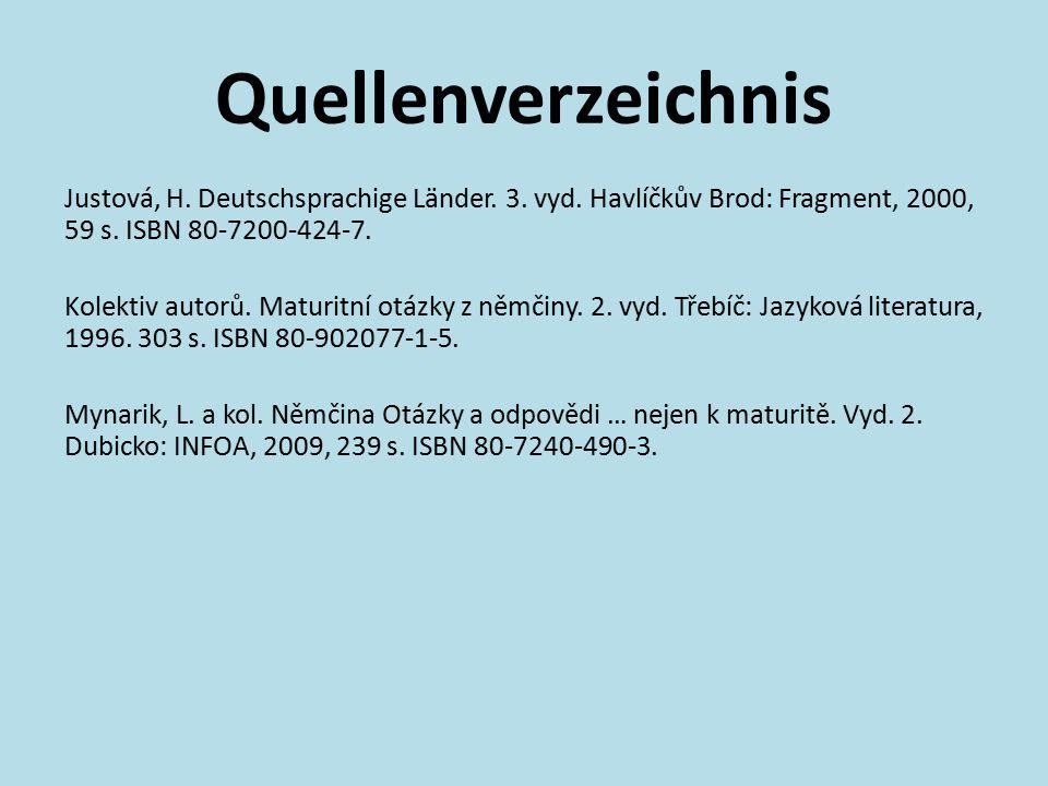 Quellenverzeichnis Justová, H. Deutschsprachige Länder. 3. vyd. Havlíčkův Brod: Fragment, 2000, 59 s. ISBN 80-7200-424-7. Kolektiv autorů. Maturitní o
