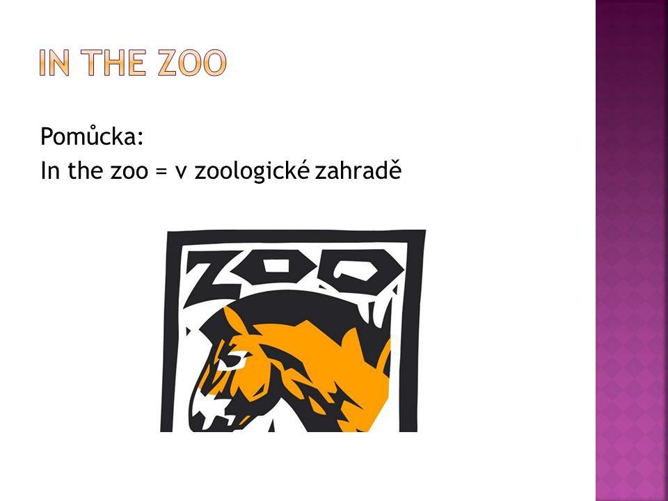 Pomůcka: In the zoo = v zoologické zahradě