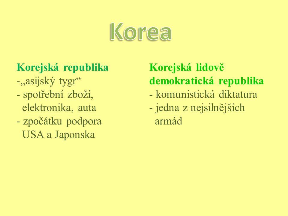 """Korejská republika -""""asijský tygr"""" - spotřební zboží, elektronika, auta - zpočátku podpora USA a Japonska Korejská lidově demokratická republika - kom"""