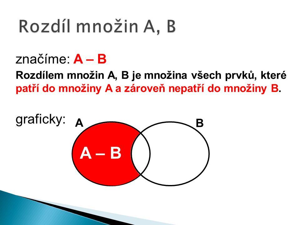 značíme: A – B Rozdílem množin A, B je množina všech prvků, které patří do množiny A a zároveň nepatří do množiny B.
