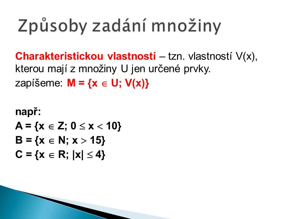 Charakteristickou vlastností – tzn. vlastností V(x), kterou mají z množiny U jen určené prvky.