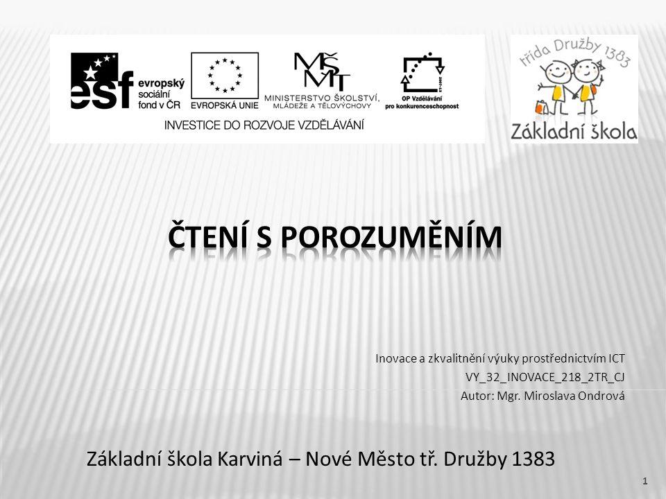 Základní škola Karviná – Nové Město tř. Družby 1383 Inovace a zkvalitnění výuky prostřednictvím ICT VY_32_INOVACE_218_2TR_CJ Autor: Mgr. Miroslava Ond