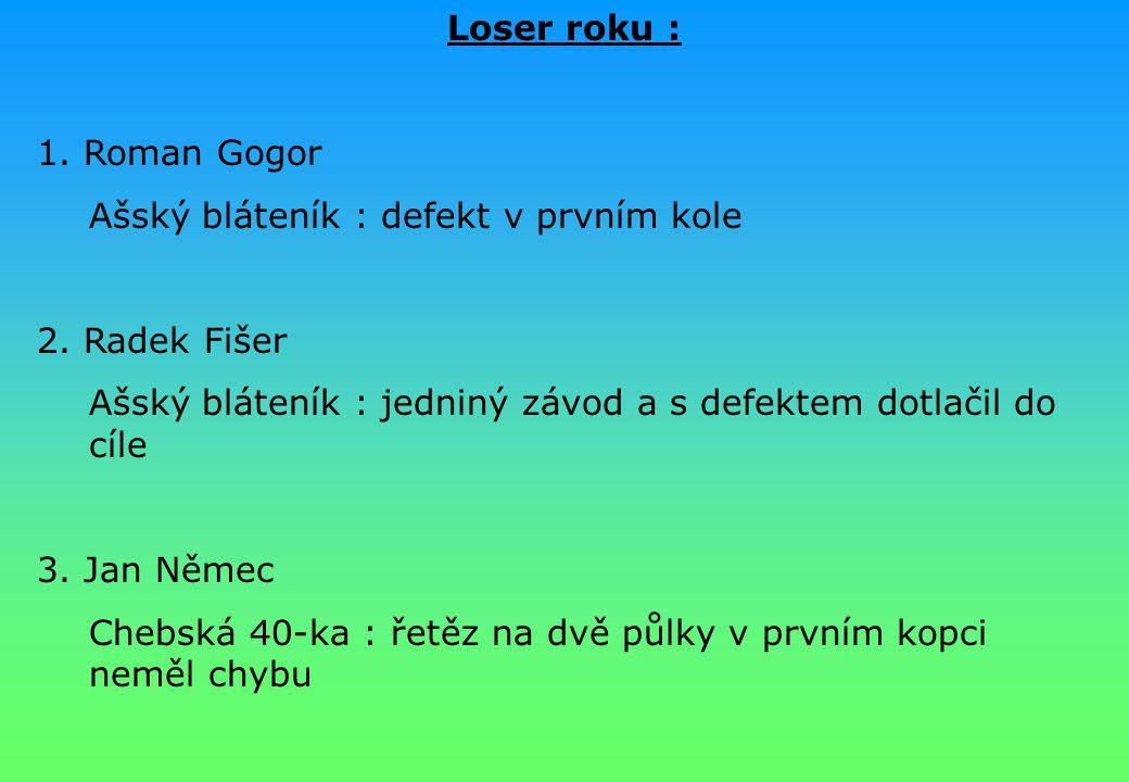 Loser roku : 1. Roman Gogor Ašský bláteník : defekt v prvním kole 2. Radek Fišer Ašský bláteník : jedniný závod a s defektem dotlačil do cíle 3. Jan N